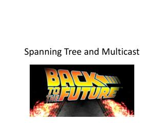 Spanning Tree and Multicast