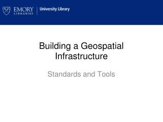Building a Geospatial Infrastructure