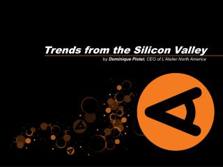 Trends from the Silicon Valley