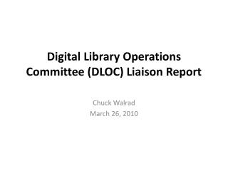 Digital Library Operations Committee (DLOC) Liaison Report