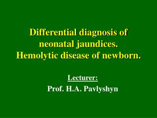 Differential diagnosis of neonatal jaundices. Hemolytic disease of newborn.