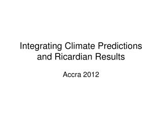 Integrating Climate Predictions and Ricardian Results
