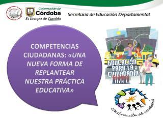 COMPETENCIAS  CIUDADANAS:  «UNA  NUEVA FORMA DE REPLANTEAR NUESTRA  PRÁCTICA EDUCATIVA»