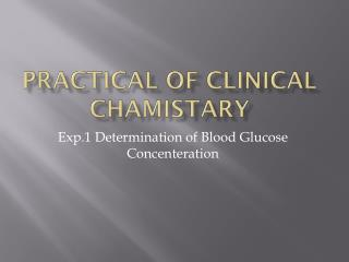 Practical of Clinical  Chamistary