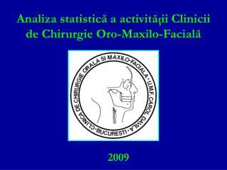 Analiza statistic ă  a activit ă ţ ii Clinicii de Chirurgie Oro-Maxilo-Facial ă