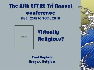The XIth EFTRE Tri-Annual conference Aug. 25th to 28th, 2010