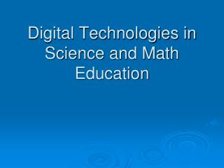 Digital Technologies in Science and Math Education