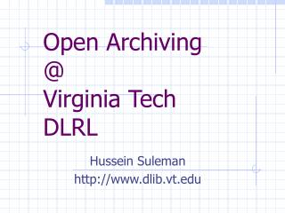 Open Archiving @  Virginia Tech DLRL
