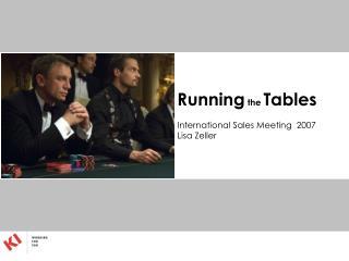 Running the  Tables International Sales Meeting  2007 Lisa Zeller