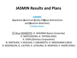 JASMIN Results and Plans ○  Shun SEKIMOTO , H. YASHIMA (Kyoto University)