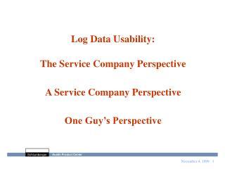Log Data Usability: The Service Company Perspective A Service Company Perspective