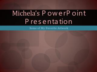 Michela's  PowerPoint Presentation