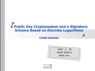 A Public Key Cryptosystem and a Signature Scheme Based on Discrete Logarithms TAHER ELGAMAL
