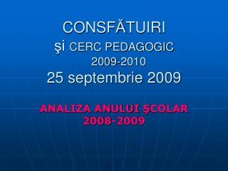 CONSF Ă TUIRI şi  CERC PEDAGOGIC 200 9 -2010 25 septembrie 2009