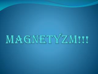 MAGNETYZM!!!