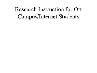 Research Instruction for Off Campus/Internet Students