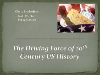 The Driving Force of 20 th  Century US History