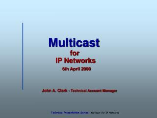 Multicast  for   IP Networks  6th April 2000
