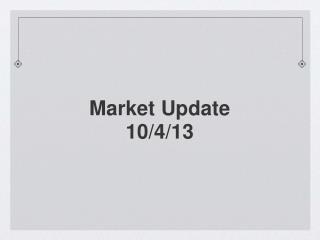 Market Update 10/4/13