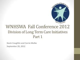 W NHSWA  Fall Conference 2012 Division of Long Term Care Initiatives Part 1