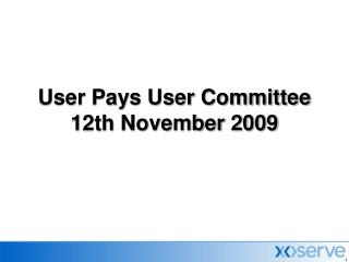 User Pays User Committee 12th November 2009