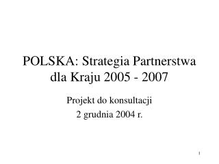 POLSKA : Strategia Partnerstwa dla Kraju  2005 - 2007