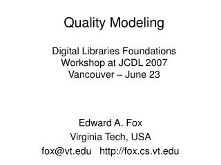 Quality Modeling Digital Libraries Foundations Workshop at JCDL 2007 Vancouver – June 23