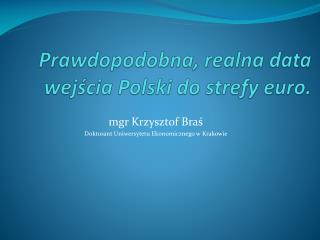 Prawdopodobna, realna data wejścia Polski do strefy  euro.