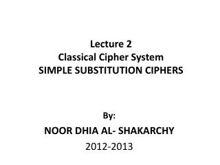 Lecture 2 Classical Cipher System SIMPLE  SUBSTITUTION  CIPHERS