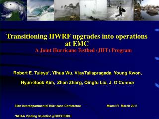 Transitioning HWRF upgrades into operations at EMC           A Joint Hurricane Testbed JHT Program