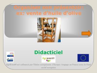 Organiser son présentoir: ex: vente d'huile d'olive
