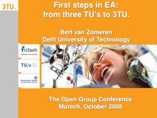 First steps in EA: from three TU ' s to 3TU. Bert van Zomeren Delft University of Technology