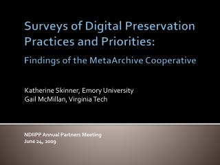 Surveys of Digital Preservation Practices and Priorities:  Findings of the MetaArchive Cooperative