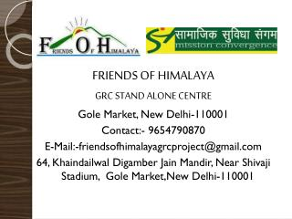 FRIENDS OF HIMALAYA GRC STAND ALONE CENTRE Gole  Market, New Delhi-110001 Contact:- 9654790870