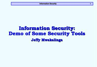 Information Security: Demo of Some Security Tools Jeffy Mwakalinga