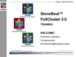 StoneBeat� FullCluster 2.0 TRAINING WELCOME! Firstname Lastname Companyname