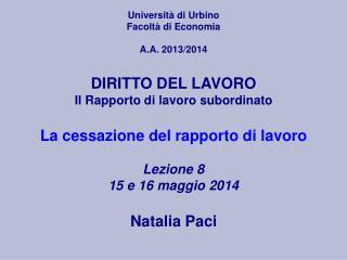 La cessazione del rapporto di lavoro Lezione 8  15 e 16 maggio 2014 Natalia Paci