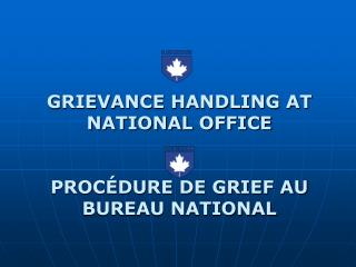 GRIEVANCE HANDLING AT NATIONAL OFFICE PROCÉDURE DE GRIEF AU BUREAU NATIONAL