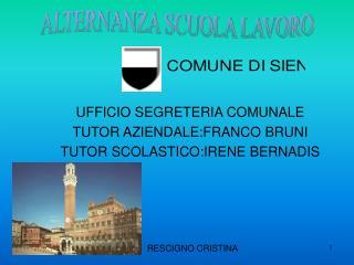 UFFICIO SEGRETERIA COMUNALE TUTOR AZIENDALE:FRANCO BRUNI TUTOR SCOLASTICO:IRENE BERNADIS