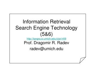 Information Retrieval Search Engine Technology (5&6) tangra.si.umich/clair/ir09