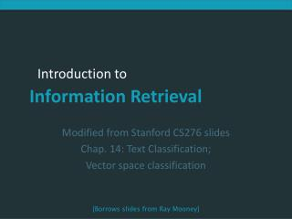Modified from Stanford CS276 slides Chap. 14: Text Classification; Vector space classification