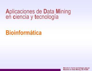A plicaciones de  D ata  M ining en  c iencia y  t e cnología Bioinformática
