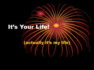 It�s Your Life!