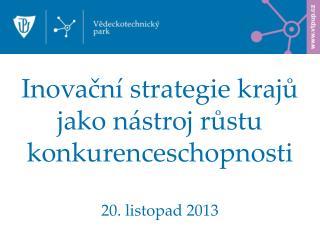 Inovační strategie krajů jako nástroj růstu konkurenceschopnosti 20. listopad 2013