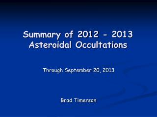 Summary of 2012 - 2013 Asteroidal Occultations