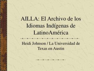 AILLA: El Archivo de los Idiomas Ind í genas de LatinoAm é rica