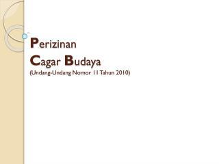 P erizinan C agar B udaya ( Undang-Undang Nomor  11  Tahun  2010)