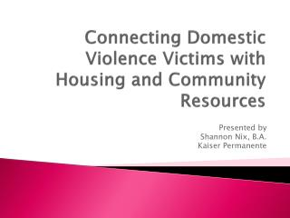 Connecting Domestic Violence Victims with Housing and Community Resources