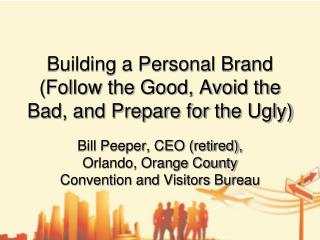 Building a Personal Brand (Follow the Good, Avoid the Bad, and Prepare for the Ugly)