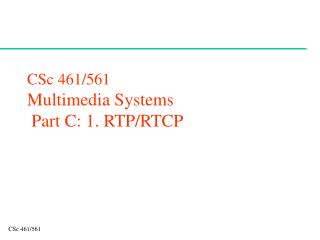 CSc 461/561 Multimedia Systems  Part C: 1. RTP/RTCP